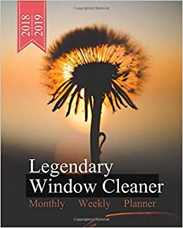 December Windows 2019 Calendar Amazon.com: Legendary Window Cleaner, Monthly Weekly Planner, 2018