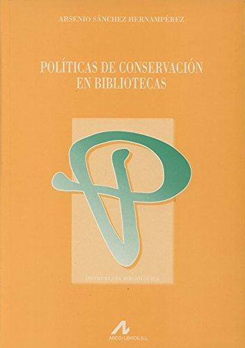 Políticas de conservación en bibliotecas (Instrumenta bibliológica) Tapa blanda – 1999 Arsenio Sánchez Hernamperez Arco Libros - La Muralla S.L. 8476353936