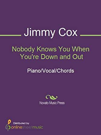 Nobody Knows You When Youre Down And Out Kindle Edition By Jimmy