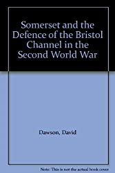Somerset and the Defence of the Bristol Channel in the Second World War