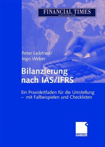 Bilanzierung nach IAS/IFRS: Ein Praxisleitfaden für die Umstellung - mit Fallbeispielen und Checklisten