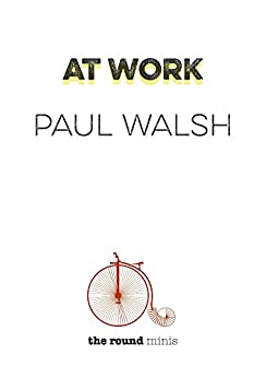 At Work by [Walsh, Paul]