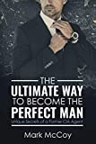 The Ultimate Way To Become The Perfect Man: Unique Secrets of a Former CIA Agent