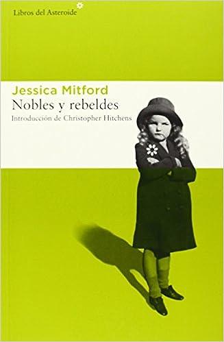 Nobles y rebeldes (Libros del Asteroide): Amazon.es: Jessica Mitford, Patricia De Vez Antón Ayala-Duarte: Libros