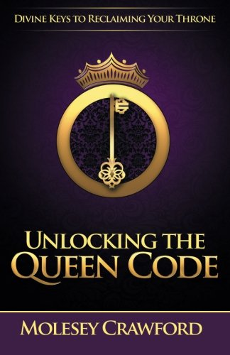 Unlocking The Queen Code: Divine Keys to Reclaiming Your