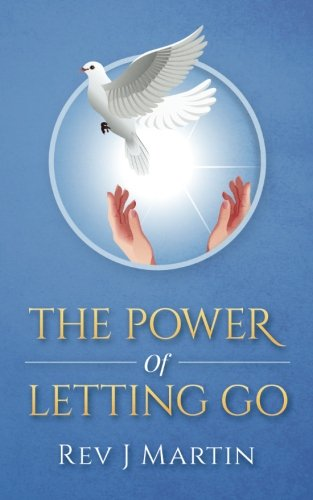 Power of Letting Go: Break free from the past and future and learn to let God take control.