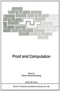 Proof and Computation: Proceedings of the NATO Advanced Study Institute on Proof and Computation, Held in Marktoberdorf, Germany, July 20-August 1, 1993 (Nato ASI Subseries F:)