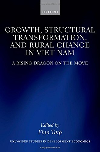 Growth, Structural Transformation, and Rural Change in Viet Nam: A Rising Dragon on the Move (WIDER Studies in Development Economics) by Oxford University Press