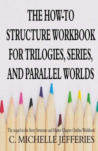 The How to Structure Workbook for Trilogies, Series, and Parallel Worlds (Writing Workbooks) (Volume 2)