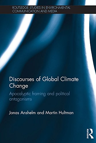 Download Discourses of Global Climate Change: Apocalyptic framing and political antagonisms (Routledge Studies in Environmental Communication and Media) Pdf