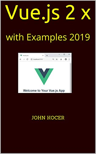 Vue.js 2 x: with Examples 2019 (Part One Book 1)