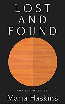 Lost And Found: A Short Story From ODIN'S EYE by [Haskins, Maria]