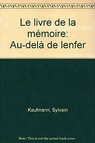 Le livre de la mémoire : Au-delà de l'enfer par Sylvain Kaufmann
