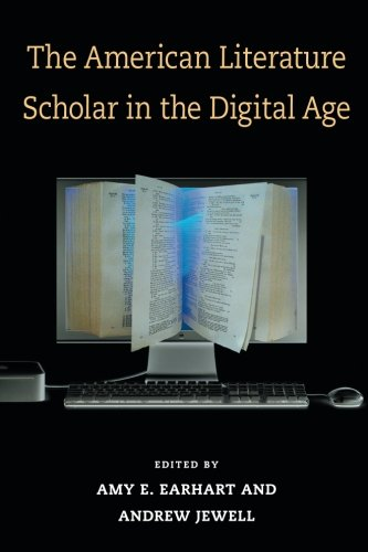 Download The American Literature Scholar in the Digital Age (Editorial Theory And Literary Criticism) ebook