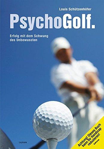 PsychoGolf: Erfolg mit dem Schwung des Unbewussten