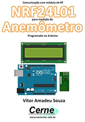 Comunicação com módulo de RF NRF24L01 para medição de Anemômetro Programado no Arduino (Portuguese Edition)