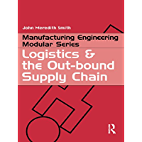 Logistics and the Out-bound Supply Chain: An Introduction for Engineers (Manufacturing Engineering Series) (English Edition)