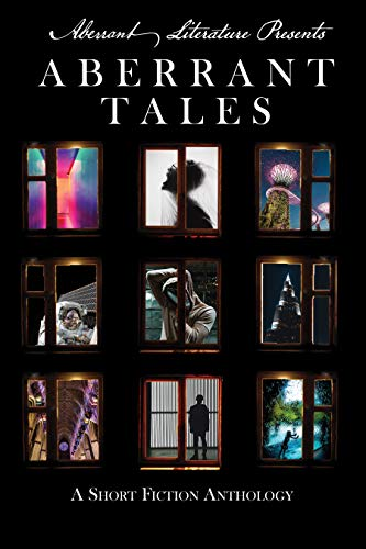 Aberrant Tales: A Short Fiction Anthology by [Peters, Jason, Macaulay, Ashton, Middlebrook, Allison, Kurland, Daniel, Adams, Betty, Roberts, M.T., Lane, Jennifer, Bray, Benjamin R., Paolini, Stephen, Nardolilli, Ben]