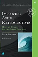 Improving Agile Retrospectives: Helping Teams Become More Efficient Front Cover