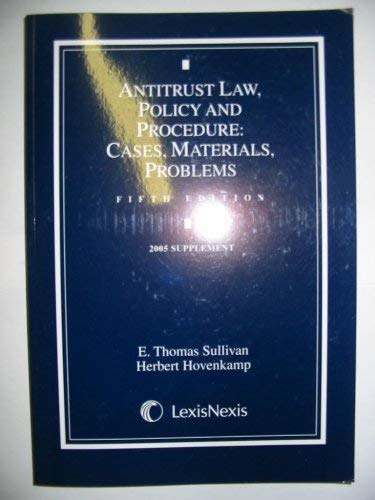 Antitrust Law, Policy and Procedure: Cases, Materials, Problems (2005 Supplement - Fifth Edition)