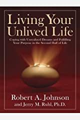 Living Your Unlived Life: Coping with Unrealized Dreams and Fulfilling Your Purpose in the Second Half of Life Kindle Edition