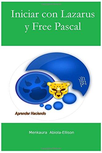 Iniciar con Lazarus y Free Pascal: Aprender Haciendo (Spanish Edition) [Menkaura Abiola-Ellison] (Tapa Blanda)