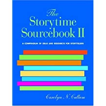 The Storytime Sourcebook II: A Compendium of 3,500+ New Ideas and Resources for Storytellers