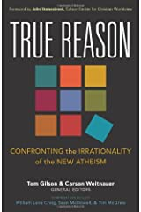 True Reason: Confronting the Irrationality of the New Atheism Paperback