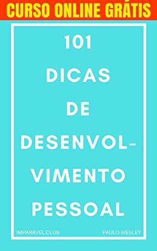 101 Dicas de Desenvolvimento Pessoal: Dicas de Sucesso Para Sua Vida (Imparavel.club Livro 13)