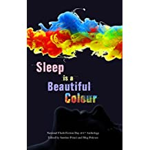 Sleep is a Beautiful Colour: 2017 National Flash-Fiction Day Anthology (English Edition)