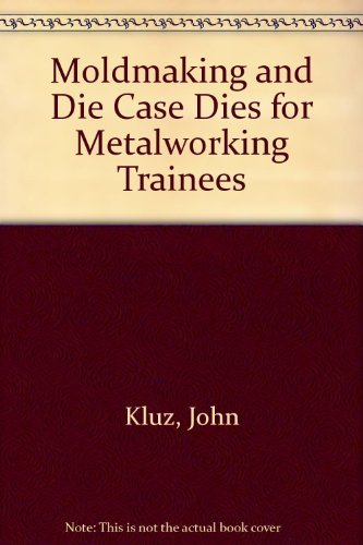 Moldmaking and Die Cast Dies for Metalworking Trainees