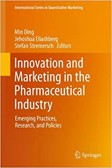 Innovation and Marketing in the Pharmaceutical Industry: Emerging Practices, Research, and Policies (International Series in Quantitative Marketing)