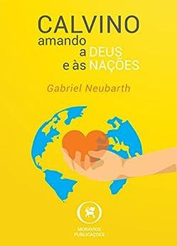 Calvino: Amando a Deus e às nações por [Neubarth, Gabriel]