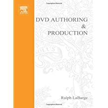 DVD Authoring and Production: An Authoritative Guide to DVD-Video, DVD-ROM, & WebDVD: An Authoritative Guide to DVD-Video, DVD-ROM, and WebDVD (DV Expert Series) by Ralph LaBarge (2001-09-15)