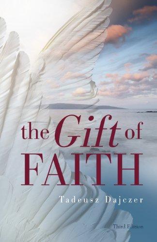 The Gift of Faith, Third Edition Tadeusz Dajczer