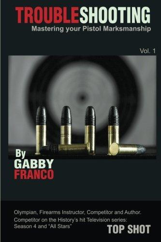 TroubleShooting: Mastering your Pistol Marksmanship, Vol. 1