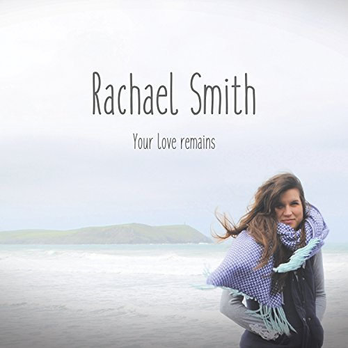 Rachael Smith - Your Love Remains 2017