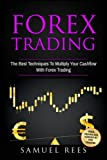 Forex Trading: The Best Techniques To Multiply Your Cash Flow With Forex Trading (Volume 3)