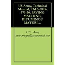 US Army, Technical Manual, TM 5-3895-373-20, PAVING MACHINE, BITUMINOU MATERIAL; CRAWLER MOUNTED, DIESEL ENGINE DRIVEN, (NSN 3695-01-37, END ITEM CODE ... NUMBER DAAE07-93C-0501, military manuals