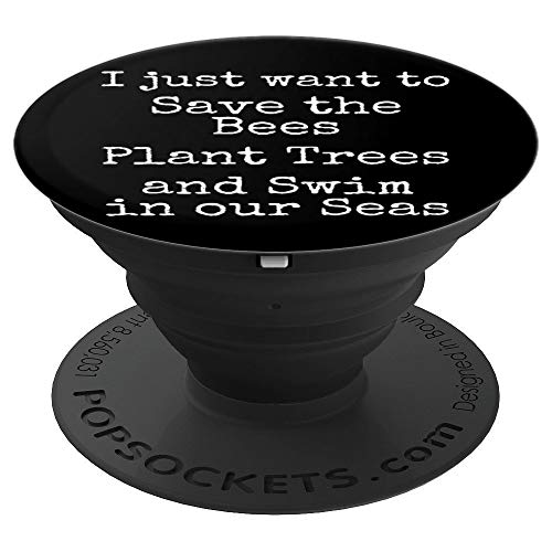 I Just want to Save the Bees Plant Trees & Swim in our Seas PopSockets Grip and Stand for Phones and Tablets