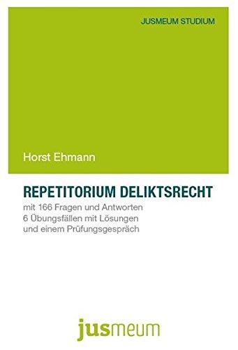Repetitorium Deliktsrecht: mit 166 Fragen und Antworten, 6 Übungsfällen mit Lösungen und einem Prüfungsgespräch (JUSMEUM-Studium)