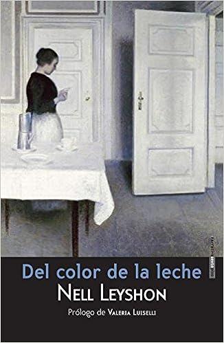 Del Color De La Leche (Narrativa Sexto Piso): Amazon.es: Nell ...
