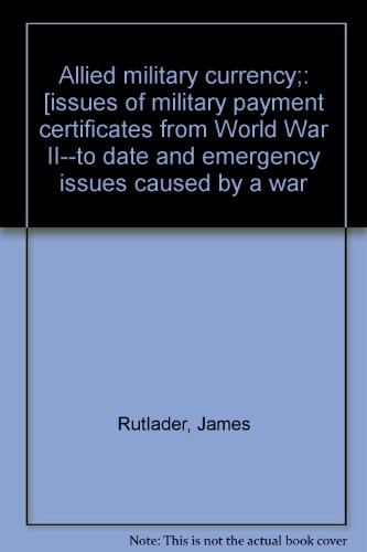 Allied military currency;: [issues of military payment certificates from World War II--to date and emergency issues caused by a war