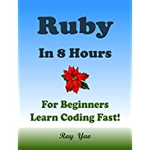 RUBY: In 8 Hours, For Beginners, Learn Coding Fast! Ruby Programming Language Crash Course, Ruby Quick Start Guide, A Tutorial Book With Tests And Answers In Easy Steps! An Ultimate Beginner's Guide!