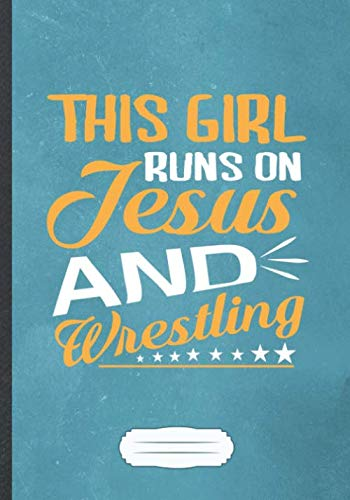 This Girl Runs On Jesus And Wrestling: Funny Usa Wrestling Fan Lined Notebook Journal For Wrestling Coach, Inspirational Saying Unique Special Gift Cute Creative Writing Doodle Diary B5 110 Pages