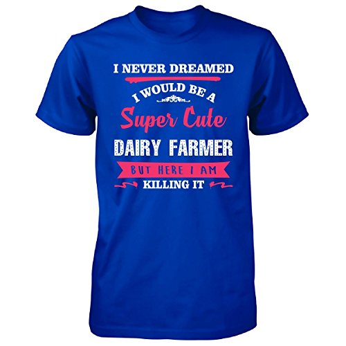never-dreamed-i-would-be-super-cute-dairy-farmer-unisex-tshirt-royal-adult-s