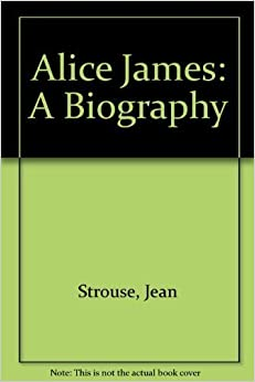 Alice James: A Biography by Jean Strouse (1982-02-03)