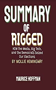 SUMMARY OF RIGGED BY MOLLIE HEMINGWAY: How the Media, Big Tech and the Democrats Seized Our Elections