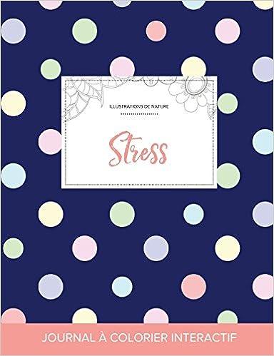 Livre Journal de Coloration Adulte: Stress (Illustrations de Nature, Pois) pdf, epub ebook