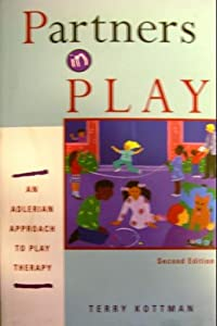 Partners in Play: An Adlerian Approach to Play Therapy Terry Kottman